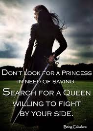 Dont Look For A Princess In Need Of Saving Search For A Queen