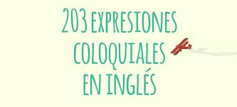 203 expresiones en inglés coloquiales y su traducción al español el de idiomas