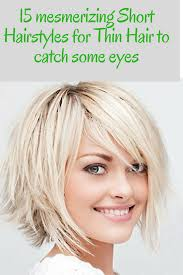 15 Mesmerizing Short Hairstyles For Thin Hair To Catch Some Eyes