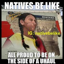 Native Humor: Natives Be Like... (or Do They?) 14 Funny Pictures ... via Relatably.com