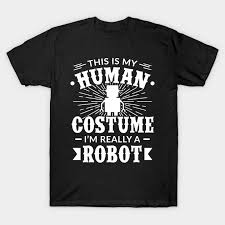 Human Costume Im Really A Robot Halloween Gift