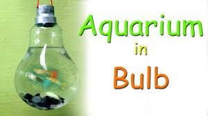 Fish Tank Light Bulb How To Creat Aquarium In Light Bulb Simple Method Diy