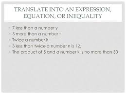 17 translate into an expression equation or inequality 7 less than a number y 5 more than a number t twice a number k 3 less than twice a number n is 12