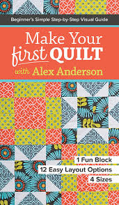 Make Your First Quilt with Alex Anderson: Beginner's Simple Step ... & Make Your First Quilt with Alex Anderson Adamdwight.com