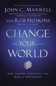 Change Your World: How Anyone, Anywhere Can Make a Difference - Maxwell,  John C., Hoskins, Rob - Amazon.de: Bücher