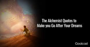 40 The Alchemist Quotes To Make You Go After Your Dreams Awesome Quotes And Images