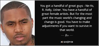 World Quotes Mesmerizing Nas Quote You Got A Handful Of Great Guys NeYo R