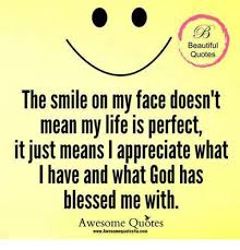 Beautiful Quotes On God Best of Beautiful Quotes The Smile On My Face Doesn't Mean My Life Is