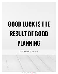 Planning Quotes Interesting Good Luck Is The Result Of Good Planning Picture Quotes