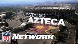 I Am Estadio Azteca Nfl International Nfl Network