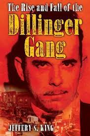 The Rise And Fall Of The Dillinger Gang Jeffrey S King