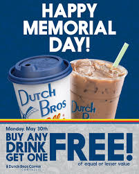dutch bros corvallis on buy any drink get one of dutch bros corvallis on buy any drink get one of equal or lesser value this memorial day we are thankful for our service men women
