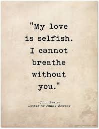 My Love Quotes Unique Romantic Quote Poster My Love Is Selfish John Keats Literary Print