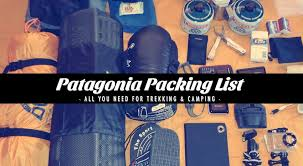 Packing Lists Patagonia Packing List - perfect for Trekking & Camping