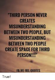 Misunderstanding Quotes Custom THIRD PERSON NEVER CREATES MISUNDERSTANDING BETWEEN TWO PEOPLE BUT