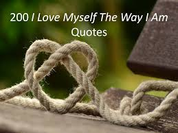 40 I Love Myself The Way I Am Quotes Custom I Love Myself Quotes