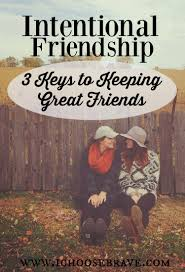 Intentional Friendship 3 Keys To Keeping Great Friends I Choose Brave