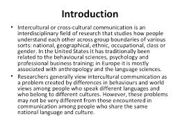 what should i write my college about cross cultural communication while it is essential to the coexistence of the human race communication is the one thing that is common amongst people of all cultures