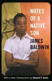 book report notes of a native son by james baldwin i am your the best writers storytellers artists and thinkers are able to draw a connection between the specific and the general an essay a film or a painting