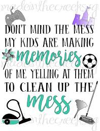 Making Memories Quotes Custom Don't Mind The Mess Quote Life With Kids House Quotes Etsy
