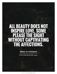 Captivating Beauty Quotes Best Of All Beauty Does Not Inspire Love Some Please The Sight Without