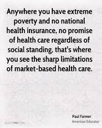 anywhere you have extreme poverty and no national health insurance no promise of health care
