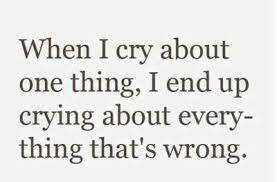 Crying Love Quotes Sad Love Quotes When i cry about one thingI end up crying about 87