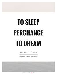 Quote To Sleep Perchance To Dream Best Of To Sleep Perchance To Dream Picture Quotes