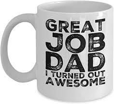 Create personalized father's day mugs for dad at personalizationmall.com. Amazon Com Great Job Dad I Turned Out Awesome Perfect Father S Day Funny Coffee Mug Gift For Father Daddy Dad Papa Kitchen Dining