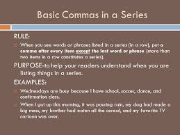 essay writing comma rule commas in a series ela ppt basic commas in a series rule iuml130uml when you see words or phrases listed in