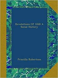 Revolutions Of 1848 A Social History: Amazon.co.uk: Robertson, Priscilla:  Books
