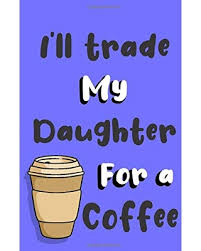 What are some perfect gifts for coffee lovers? New Savings On I Ll Trade My Daughter For A Coffee Funny Gag Daughter Journal Gift For Coffee Lover Family Sarcastic Notebook Humorous Jokes Gift Ideas For Daughter Birthday Gift For Notes Journaling