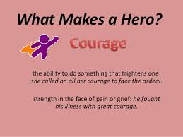 hero traits what makes a hero the ability to do something that frightens one she called