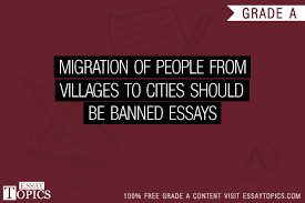migration of people from villages to cities should be banned  100% papers on migration of people from villages to cities should be banned essays sample topics paragraph introduction help research more