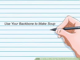 how to write a strong title for an argumentative essay steps image titled write a strong title for an argumentative essay step 8