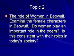 beowulf essay topics eng  topic  the influence of christianity  topic  the role of women in beowulf examine the female characters in beowulf
