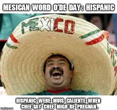 Mesican Word Ode Day Hispanic Imgflip