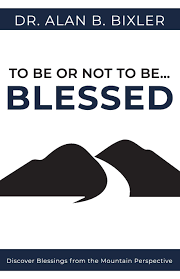 To Be or Not to Be… Blessed: Discover Blessings from the Mountain  Perspective: Bixler, Dr. Alan B.: 9780578773933: Amazon.com: Books