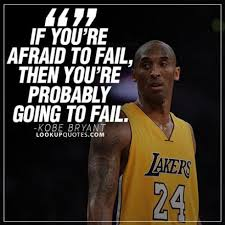 If You're Afraid To Fail Then You're Probably Going To Fail Awesome Kobe Bryant Quotes