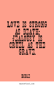 Strong Love Quotes New Quote About Love Love Is Strong As Death Jealousy Is Cruel As The