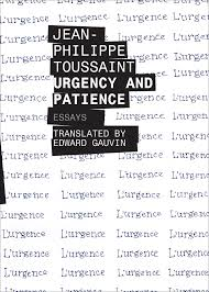 out now jean philippe toussaint s urgency and patience edward gauvin the latest work available in english by belgian jean philippe toussaint is this slim and handsome essay collection translated by yours truly