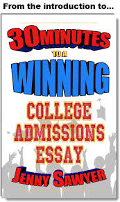college application essays minutes to great how to write a winning college admissions essay by jenny sawyer