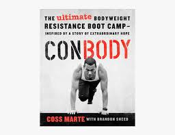 the workout above appears in conbody the revolutionary bodyweight prision boot c born from an extraordinary story of hope by coss marte published by