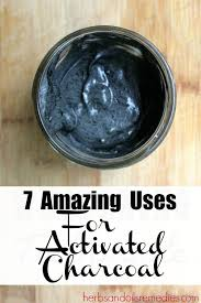 7 amazing uses for activated charcoal a z about herbal medicine and home remes activated charcoal uses charcoal for skin home remedy teeth