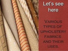 2. LLeett''ss sseeee hheerree Various types of upholstery fabrics and their  uses.