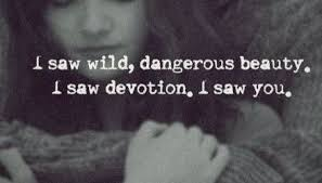 Dangerous Beauty Quotes Best of I Saw Wild Dangerous Beauty I Saw Devotion I Saw You Galaxies Vibes