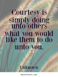 Do Unto Others Quotes Delectable Create Your Own Photo Quotes About Life Courtesy Is Simply Doing