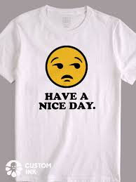 Diy T Shirt Designs Pinterest This Skeptical Annoyed Face Have A Nice Day Emoji Design Is