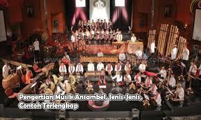 Ansambel campuran adalah permainan musik yang dimainkan oleh sejumlah orang pemain dengan sekian banyak jenis contohnya gitar, organ, trompet, dan sebagainnya. Ansambel Pengertian Jenis Dan Contohnya Lengkap