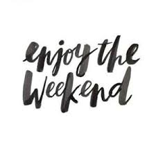 Image result for have a great weekend